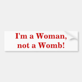 I'm a Woman, not a Womb! Bumper Stickers