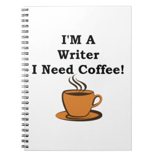 I'M A Writer, I Need Coffee! Spiral Notebook