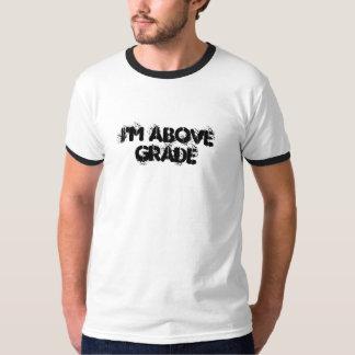 I'm Above Grade Tshirt