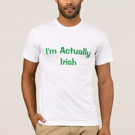 I'm Actually Irish T-Shirt