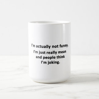 I'm actually not funny. coffee mug