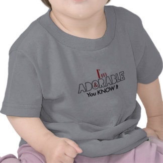 I'm Adorable And You Know It Tees