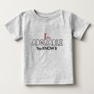 I'm Adorable And You Know It T Shirt