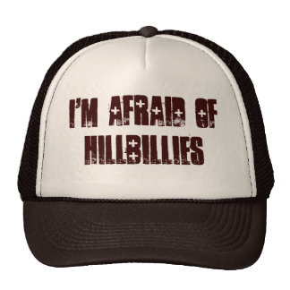 I'm afraid of hillbillies cap