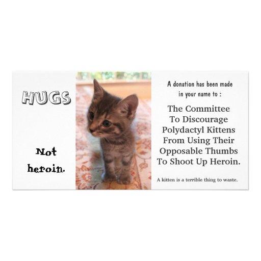 I'm against kittens on heroin customised photo card