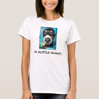 I'm ALITTLE Nosey!!! T-Shirt