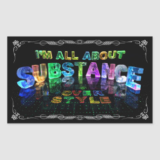 I'm all about substance over style rectangular sticker