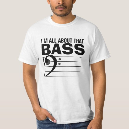 I'm all about that BASS, T-shirts