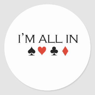 I'm all in T-shirt Classic Round Sticker