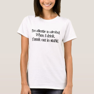 I'm allergic to alcohol T-Shirt