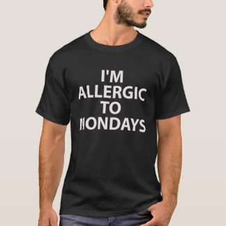 I'm Allergic To Mondays T-Shirt