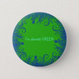 I'm almost GREEN 6 Cm Round Badge
