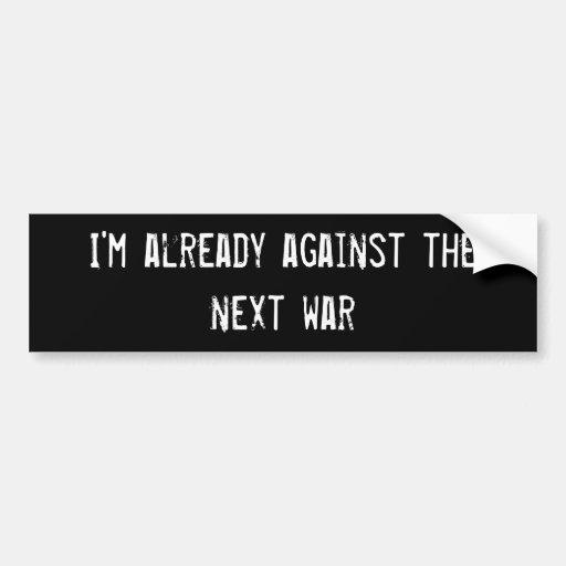 I'm already against the next war bumper sticker