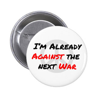 I'm Already Against War 6 Cm Round Badge