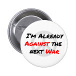I'm Already Against War Pinback Button