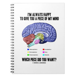 I'm Always Happy To Give You A Piece Of My Mind Notebooks