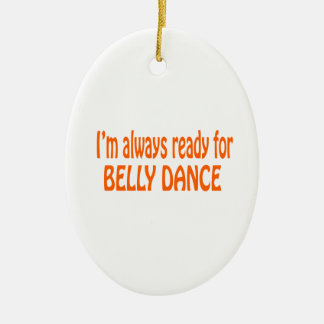 I'm always ready for Belly dance Christmas Tree Ornaments