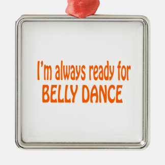 I'm always ready for Belly dance Ornament
