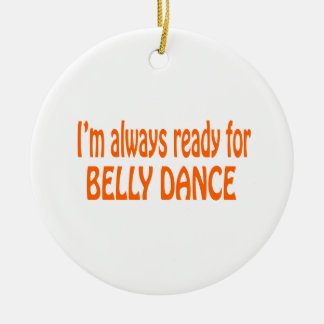 I'm always ready for Belly dance Ornaments