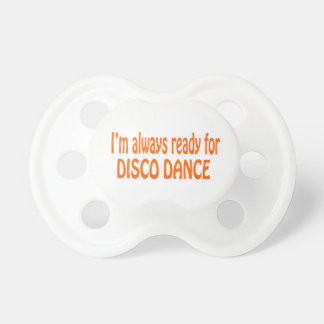 I'm always ready for Disco dance Pacifier