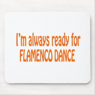 I'm always ready for Flamenco dance Mousepad
