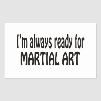 I'm always ready for Martial Art. Rectangle Stickers