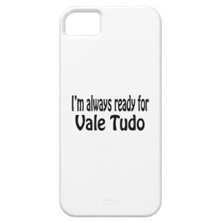 I'm always ready for Vale Tudo. iPhone 5 Cover