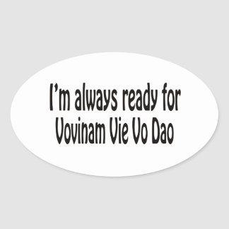 I'm always ready for Vovinam vie vo dao. Oval Sticker