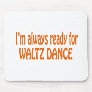 I'm always ready for Waltz dance Mouse Pad