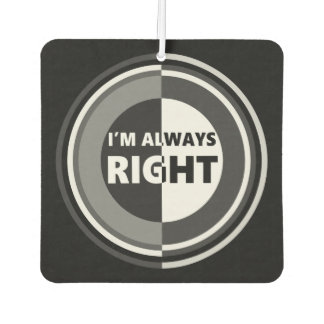 I'm always right. car air freshener