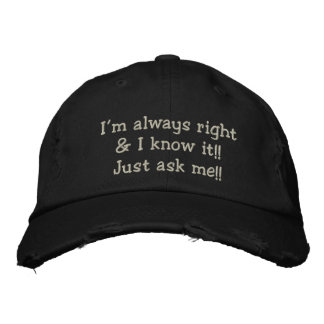 I'M ALWAYS RIGHT & I KNOW IT!!  MEN'S CAP EMBROIDERED HAT