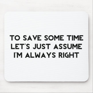 I'm Always Right Mouse Mat