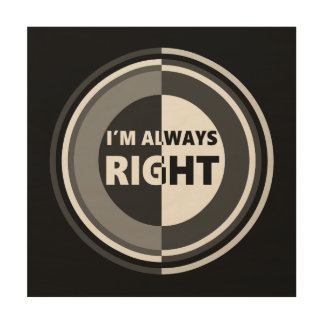 I'm always right. wood canvas