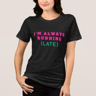 I'M ALWAYS RUNNING LATE T-Shirt
