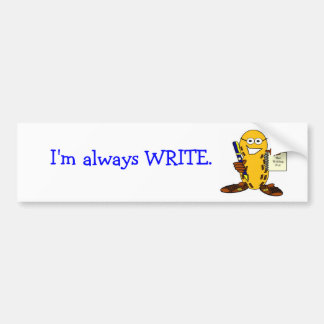 I'm always WRITE. bumper sticker Car Bumper Sticker