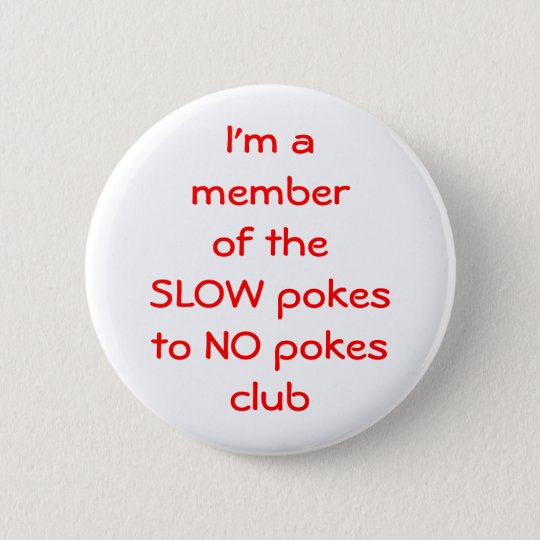 I'm amember of theSLOW pokesto NO ... - Customised 6 Cm Round Badge