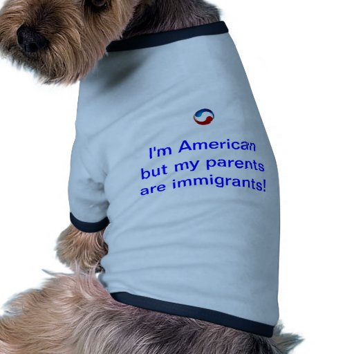 I'm American but my parents are immigrants! Dog T-shirt