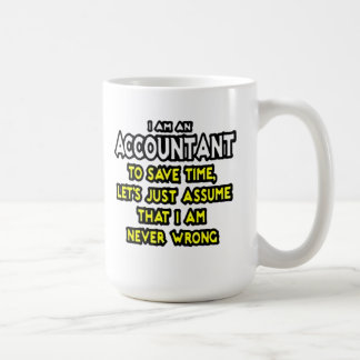 I'M AN ACCOUNTANT, TO SAVE TIME, LET'S ASSUME... COFFEE MUG
