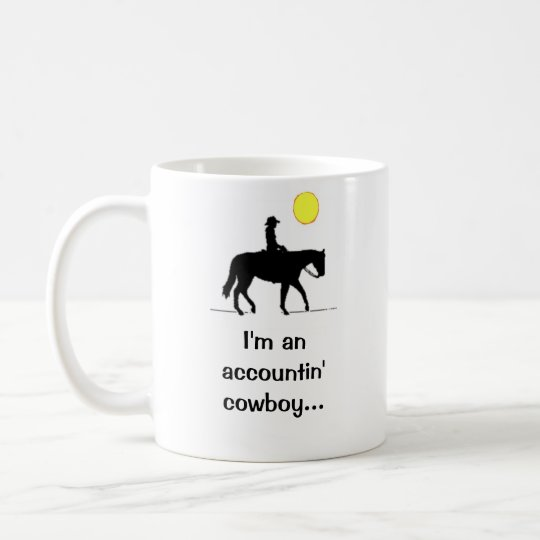 I'm an accountin' cowboy. coffee mug