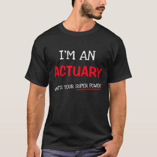 I'm an Actuary what's your super power? T-Shirt