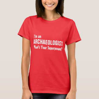 I'm an Archaeologist what's your superpower? T-Shirt