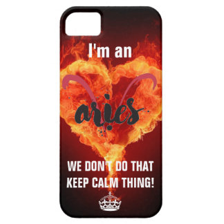 I'm An Aries I Don't Do That Keep Calm Thing! iPhone 5 Cover