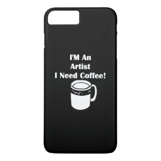 I'M An Artist, I Need Coffee! iPhone 7 Plus Case