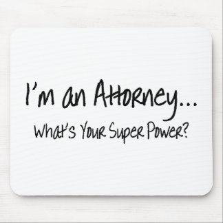 Im An Attorney Whats Your Super Power Mouse Pad