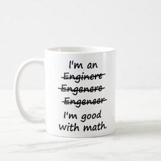 I'm an Engineer I'm Good at Math Coffee Mug