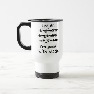 I'm an Engineer I'm Good at Math Travel Mug