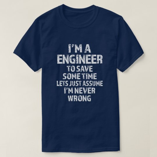 I'm an Engineer to save time let's assume