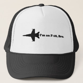 I'm an F-18, Bro Trucker Hat