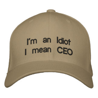 I'm an IdiotI mean CEO Embroidered Hat