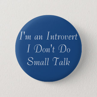 I'm an Introvert No Small Talk Button